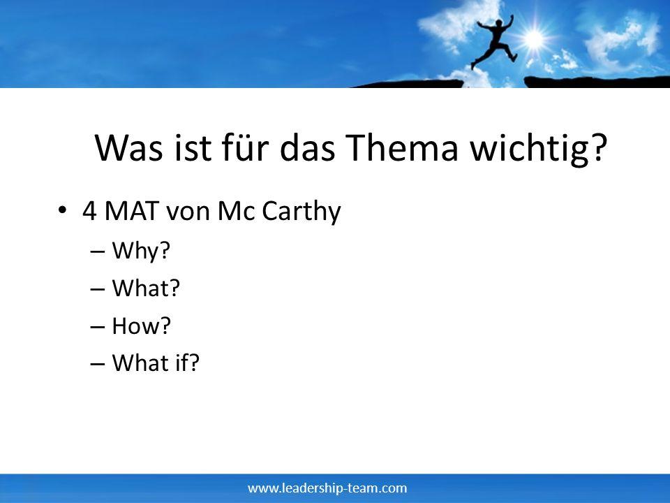 www.leadership-team.com Was ist für das Thema wichtig? 4 MAT von Mc Carthy – Why? – What? – How? – What if?
