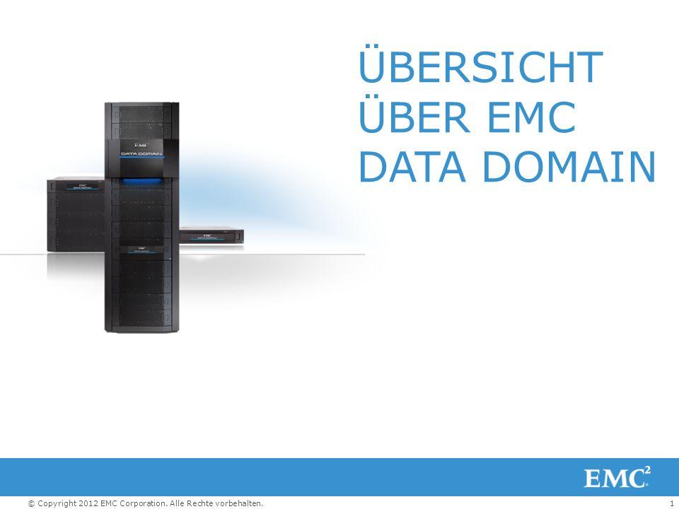 1© Copyright 2012 EMC Corporation. Alle Rechte vorbehalten. ÜBERSICHT ÜBER EMC DATA DOMAIN