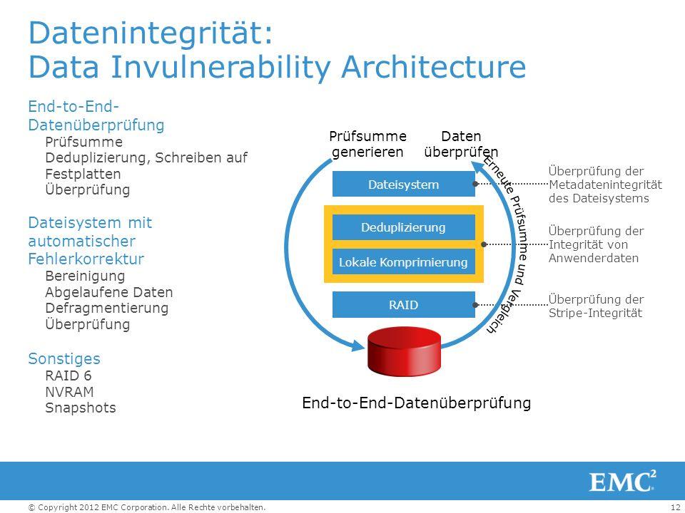 12© Copyright 2012 EMC Corporation. Alle Rechte vorbehalten. Datenintegrität: Data Invulnerability Architecture Sonstiges RAID 6 NVRAM Snapshots End-t