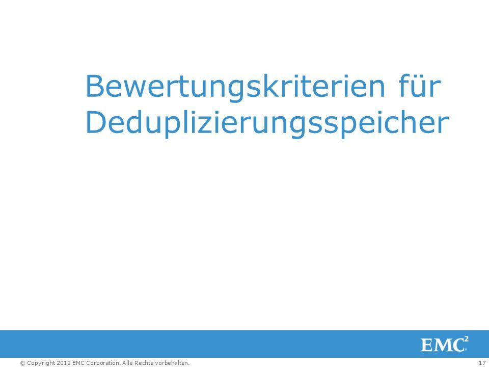 17© Copyright 2012 EMC Corporation. Alle Rechte vorbehalten. Bewertungskriterien für Deduplizierungsspeicher