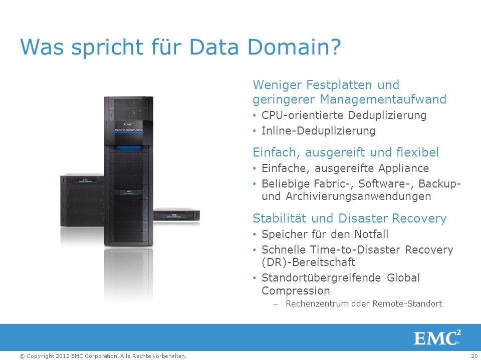 20© Copyright 2012 EMC Corporation. Alle Rechte vorbehalten. Was spricht für Data Domain? Weniger Festplatten und geringerer Managementaufwand CPU-ori