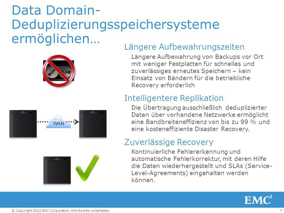 7© Copyright 2012 EMC Corporation. Alle Rechte vorbehalten. Data Domain- Deduplizierungsspeichersysteme ermöglichen… Längere Aufbewahrungszeiten Länge