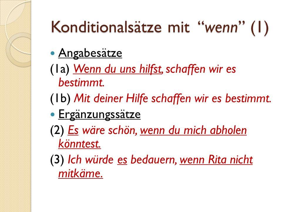 Konditionalsätze mit wenn (2) Manchmal fehlt das wenn und an seine Stelle tritt das finite Verb: (4a) Wenn ich es vergessen sollte, (dann/so) erinnern Sie mich bitte daran.