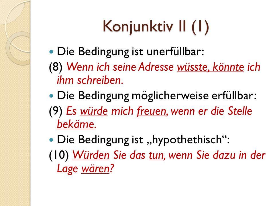 Konjuktiv II (2) Ein Wunsch: (11a) Ich würde es vorziehen, wenn wir früher nach Haus kämen.