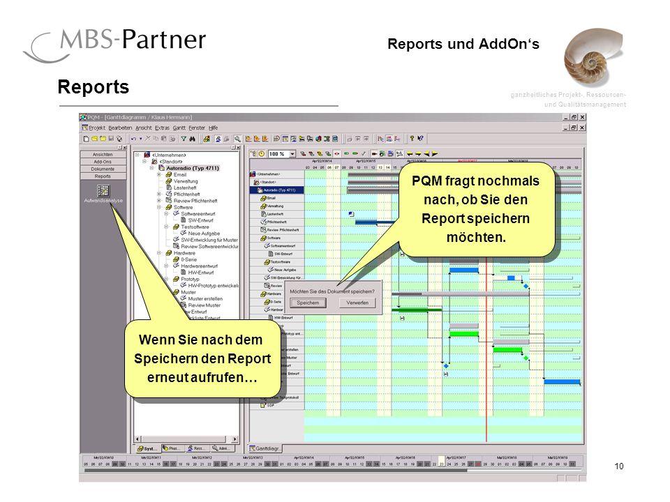 ganzheitliches Projekt-, Ressourcen- und Qualitätsmanagement 10 Reports und AddOns Reports PQM fragt nochmals nach, ob Sie den Report speichern möchten.