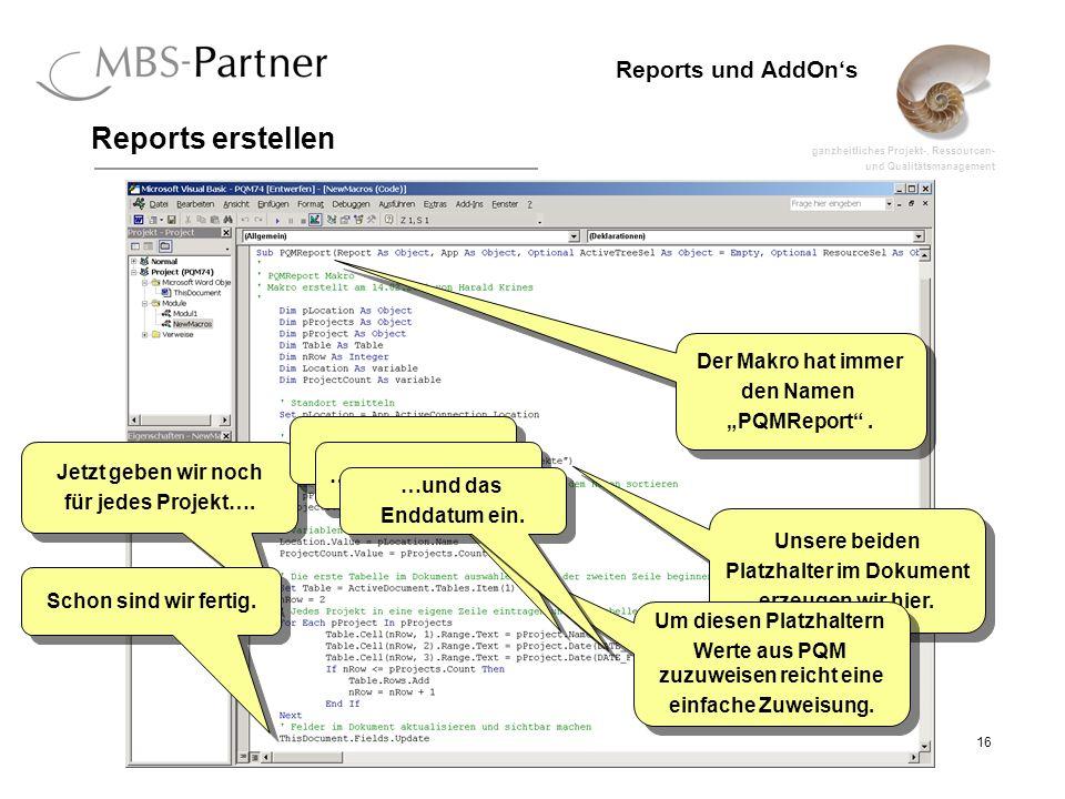 ganzheitliches Projekt-, Ressourcen- und Qualitätsmanagement 16 Reports und AddOns Reports erstellen Der Makro hat immer den Namen PQMReport.