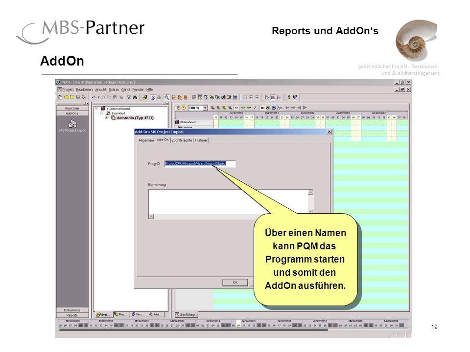 ganzheitliches Projekt-, Ressourcen- und Qualitätsmanagement 19 Reports und AddOns AddOn Über einen Namen kann PQM das Programm starten und somit den AddOn ausführen.