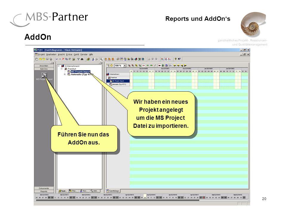 ganzheitliches Projekt-, Ressourcen- und Qualitätsmanagement 20 Reports und AddOns AddOn Wir haben ein neues Projekt angelegt um die MS Project Datei zu importieren.