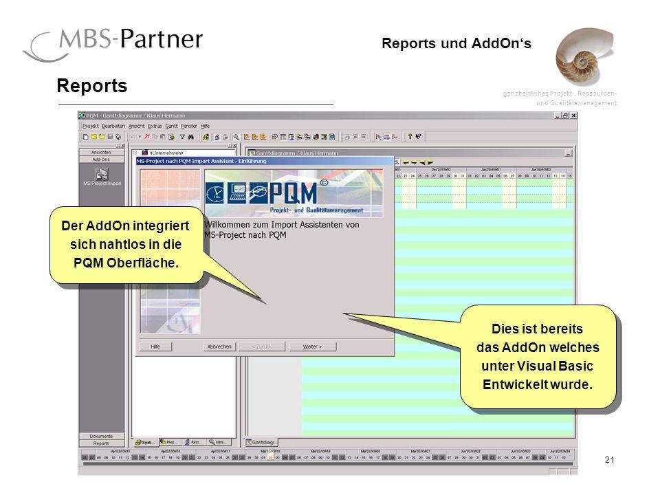 ganzheitliches Projekt-, Ressourcen- und Qualitätsmanagement 21 Reports und AddOns Reports Dies ist bereits das AddOn welches unter Visual Basic Entwickelt wurde.