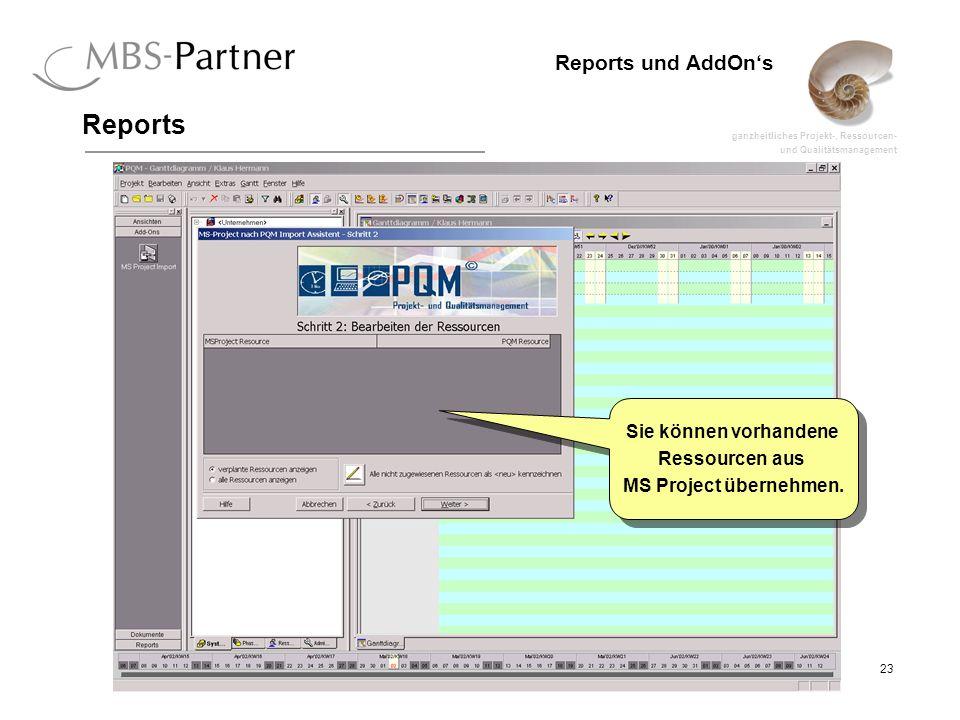 ganzheitliches Projekt-, Ressourcen- und Qualitätsmanagement 23 Reports und AddOns Reports Sie können vorhandene Ressourcen aus MS Project übernehmen.