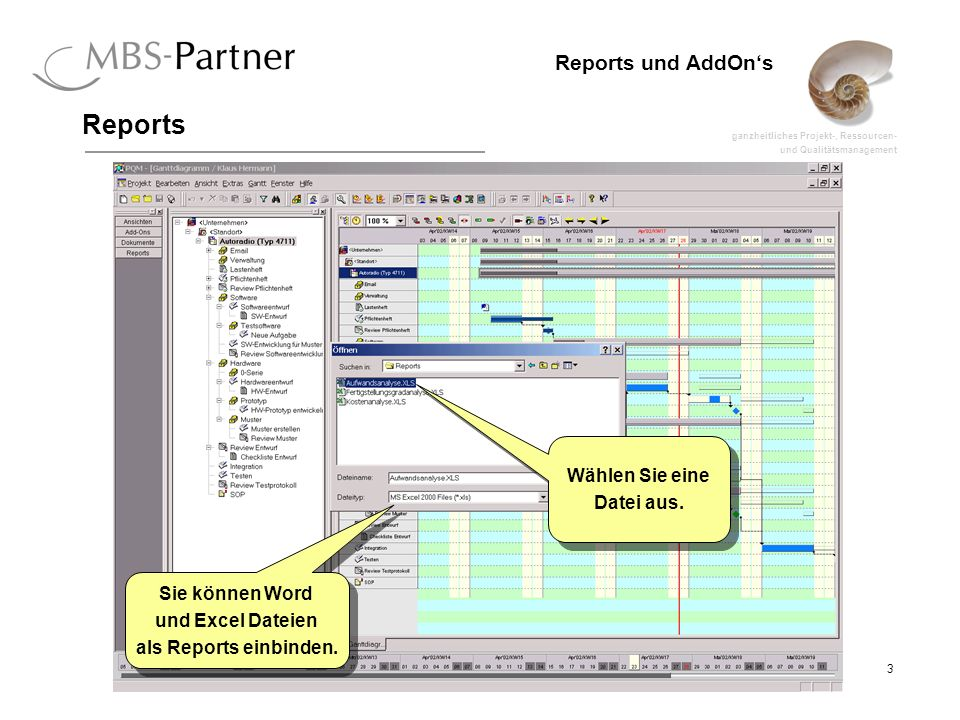 ganzheitliches Projekt-, Ressourcen- und Qualitätsmanagement 3 Reports und AddOns Reports Sie können Word und Excel Dateien als Reports einbinden.