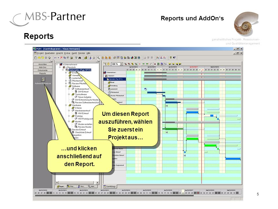 ganzheitliches Projekt-, Ressourcen- und Qualitätsmanagement 5 Reports und AddOns Reports Um diesen Report auszuführen, wählen Sie zuerst ein Projekt aus… Um diesen Report auszuführen, wählen Sie zuerst ein Projekt aus… …und klicken anschließend auf den Report.