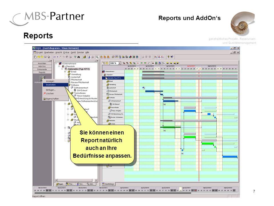 ganzheitliches Projekt-, Ressourcen- und Qualitätsmanagement 7 Reports und AddOns Reports Sie können einen Report natürlich auch an Ihre Bedürfnisse anpassen.
