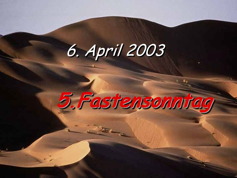 6. April 2003 5.Fastensonntag