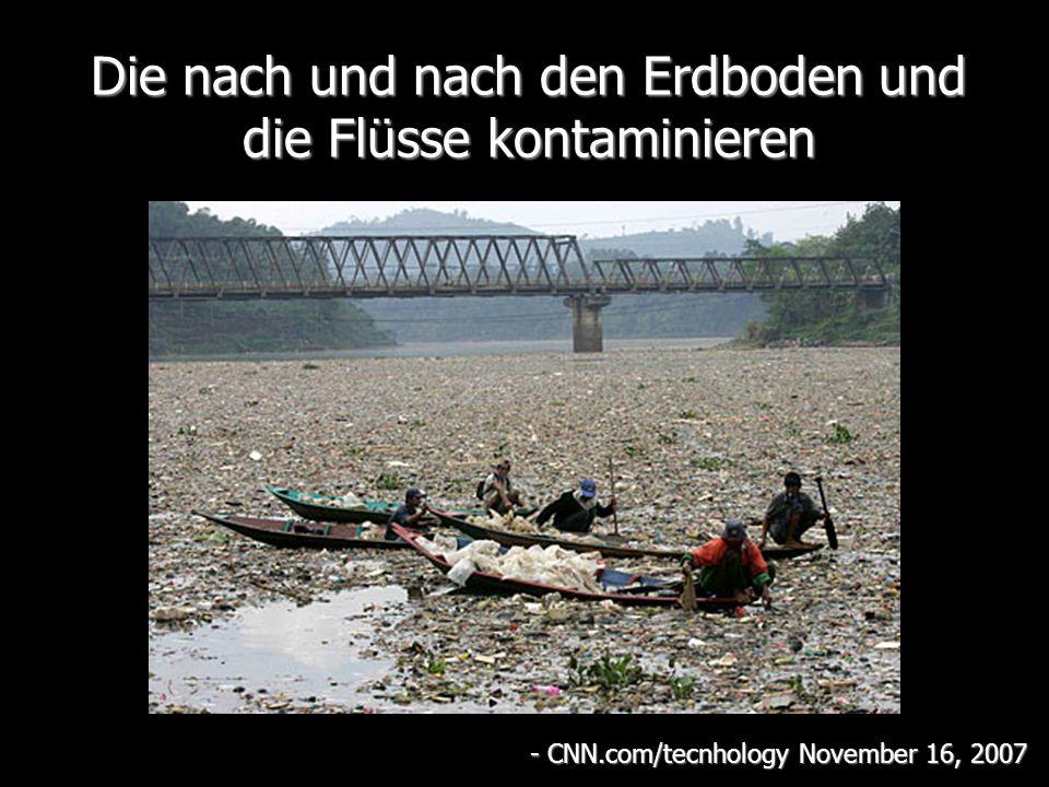 Die nach und nach den Erdboden und die Flüsse kontaminieren - CNN.com/tecnhology November 16, 2007