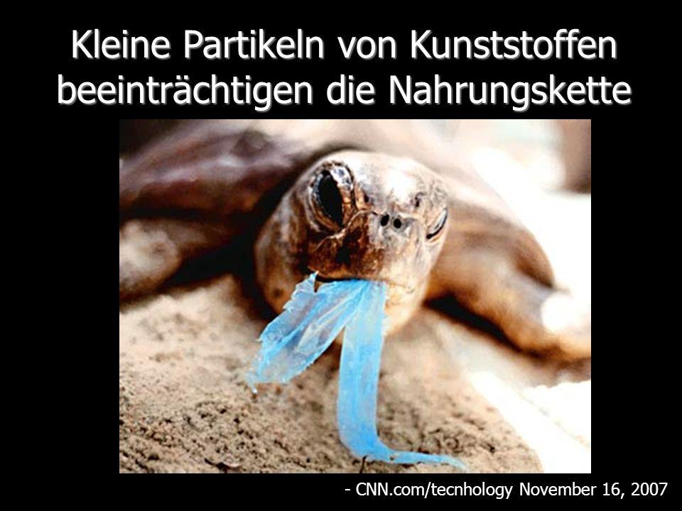 Kleine Partikeln von Kunststoffen beeinträchtigen die Nahrungskette - CNN.com/tecnhology November 16, 2007