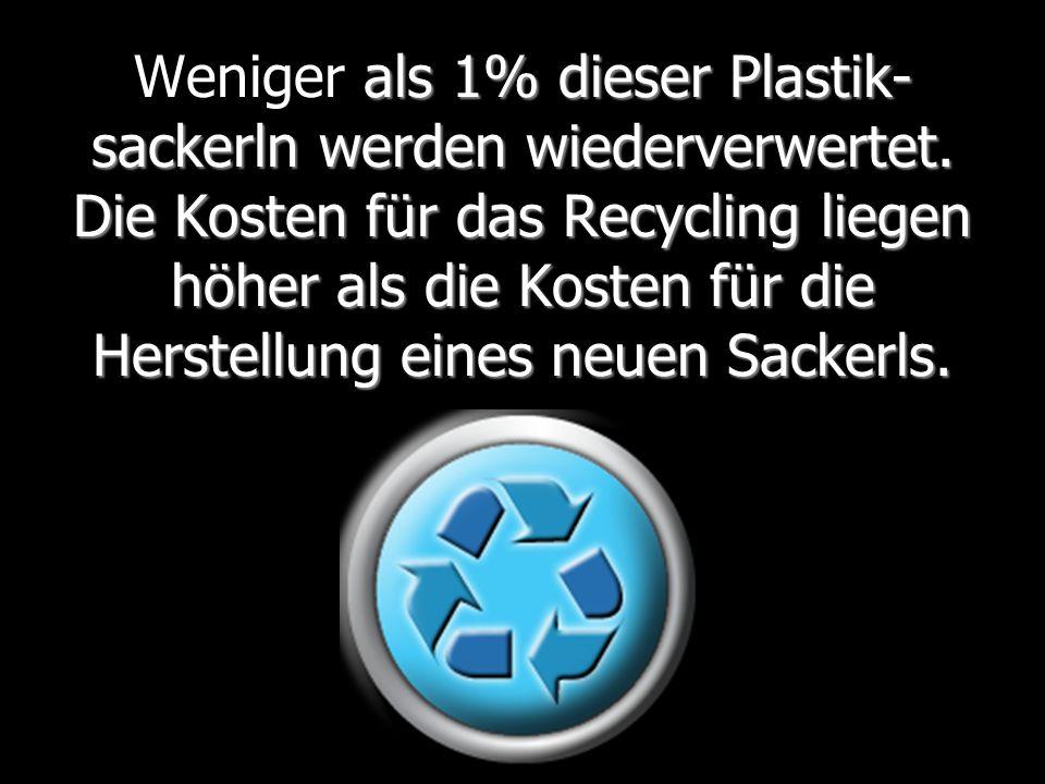 als 1% dieser Plastik- sackerln werden wiederverwertet.