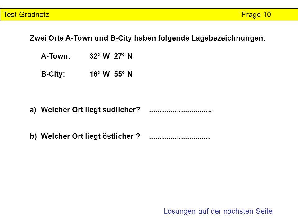 Zwei Orte A-Town und B-City haben folgende Lagebezeichnungen: A-Town:32° W 27° N B-City:18° W 55° N a)Welcher Ort liegt südlicher?....................