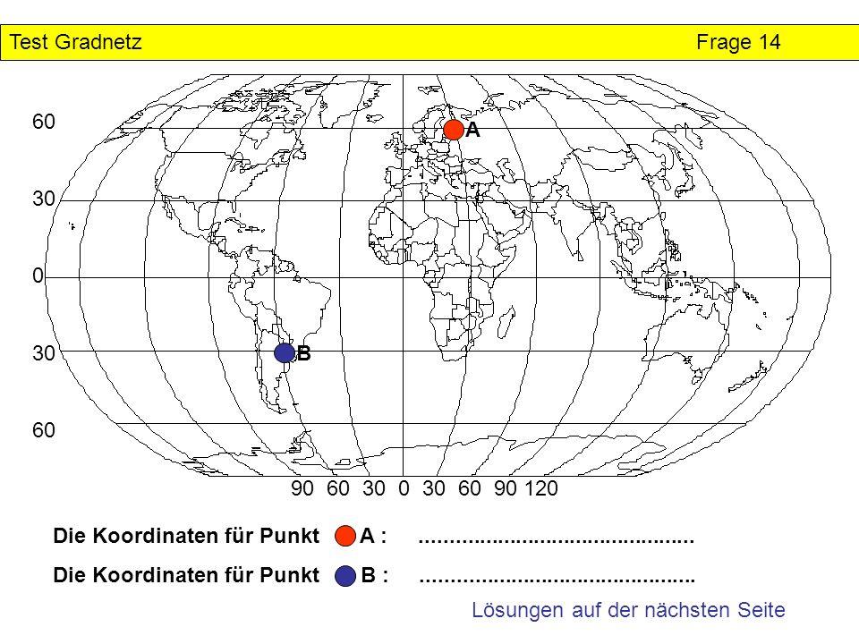 Test GradnetzFrage 14 Lösungen auf der nächsten Seite 60 30 0 30 60 90 60 30 0 30 60 90 120 Die Koordinaten für Punkt A :.............................
