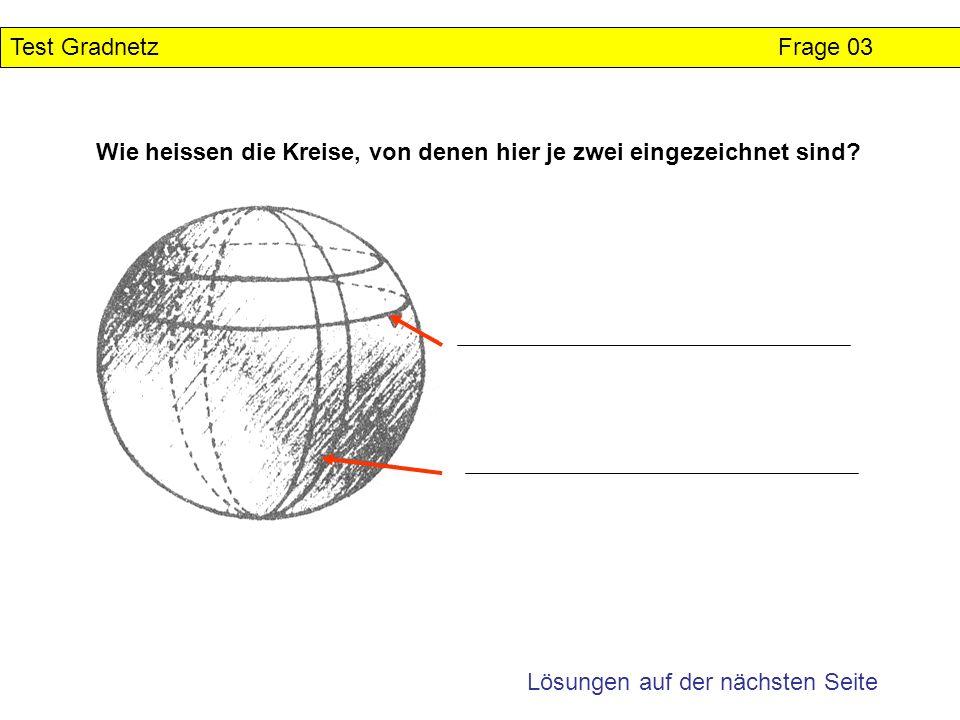 60 30 0 30 60 90 60 30 0 30 60 90 120 a)60° W 60° N gilt für Punkt: A b)60° S 60° E gilt für Punkt: C B C D A Test Gradnetz Lösung Frage 13 Auswertung: Pro richtige Antwort = 1 Punkt Maximal 2 Punkte