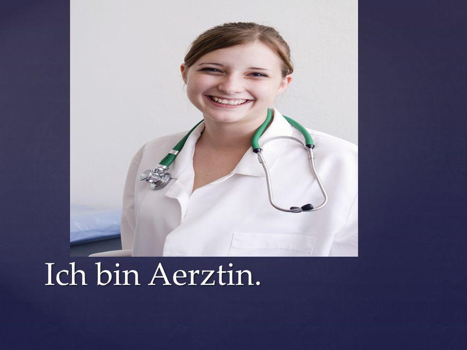 Ich bin Aerztin.