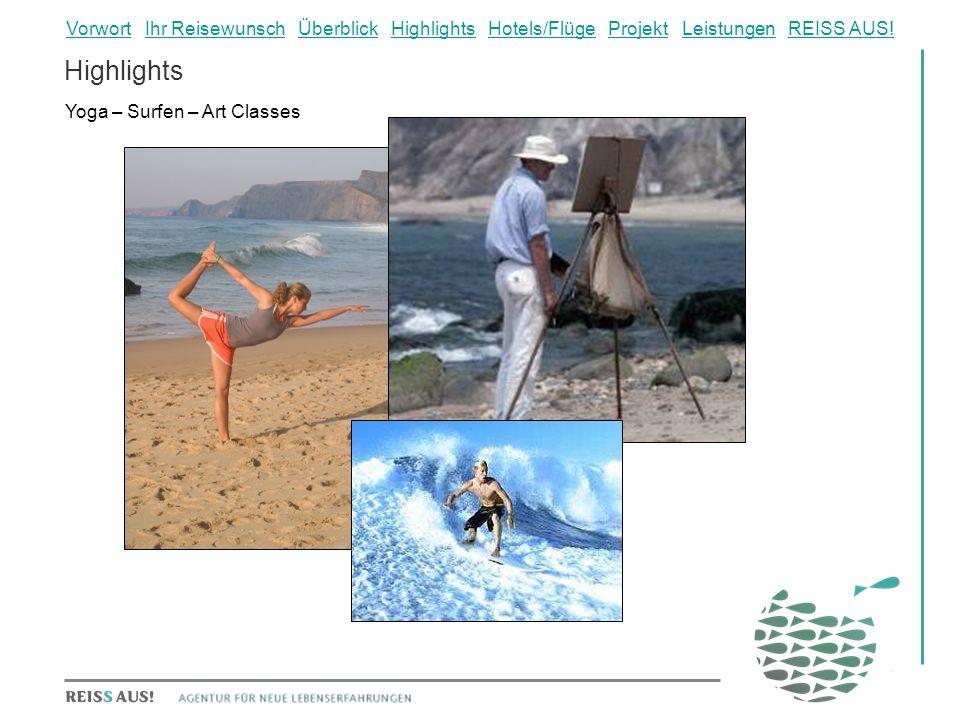 Highlights Yoga – Surfen – Art Classes VorwortVorwort Ihr Reisewunsch Überblick Highlights Hotels/Flüge Projekt Leistungen REISS AUS!Ihr ReisewunschÜberblickHighlightsHotels/FlügeProjektLeistungenREISS AUS!