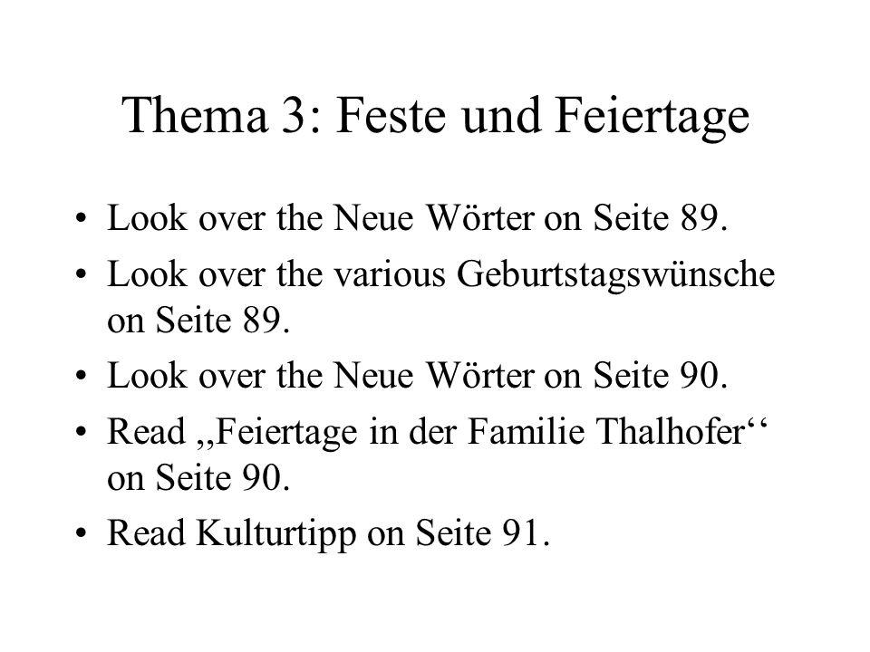 Thema 3: Feste und Feiertage Look over the Neue Wörter on Seite 89. Look over the various Geburtstagswünsche on Seite 89. Look over the Neue Wörter on