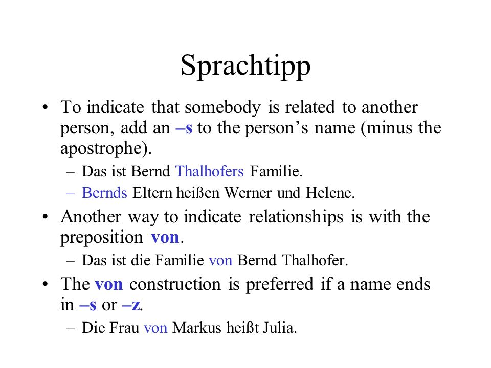 Sprachtipp To indicate that somebody is related to another person, add an –s to the persons name (minus the apostrophe). –Das ist Bernd Thalhofers Fam