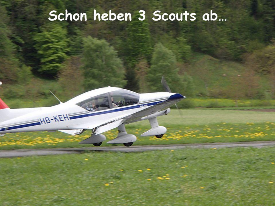 Schon heben 3 Scouts ab…