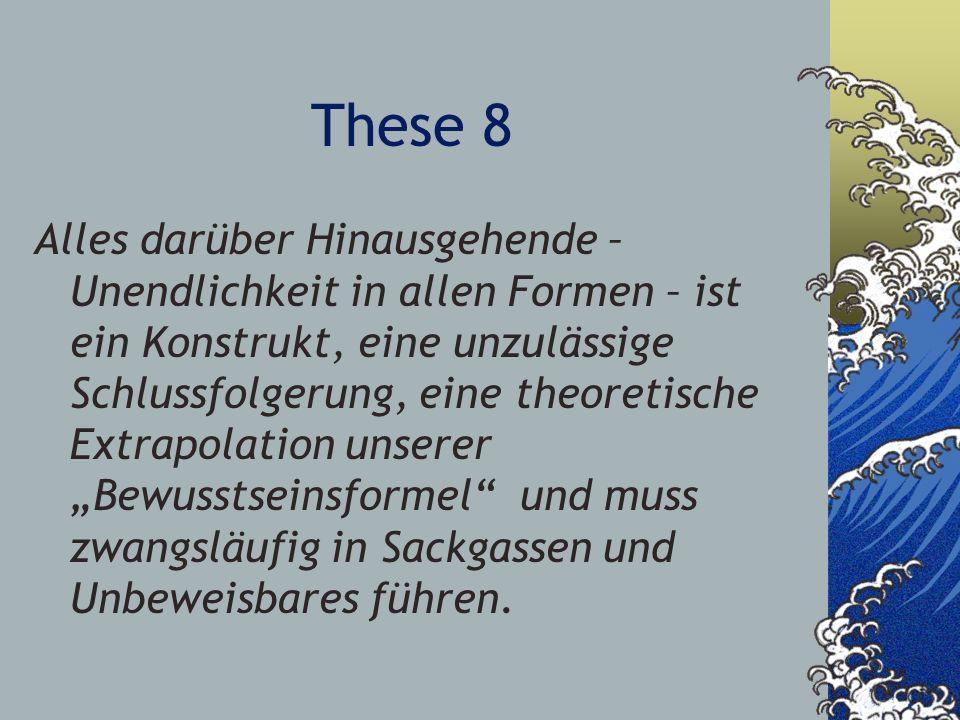 These 8 Alles darüber Hinausgehende – Unendlichkeit in allen Formen – ist ein Konstrukt, eine unzulässige Schlussfolgerung, eine theoretische Extrapol
