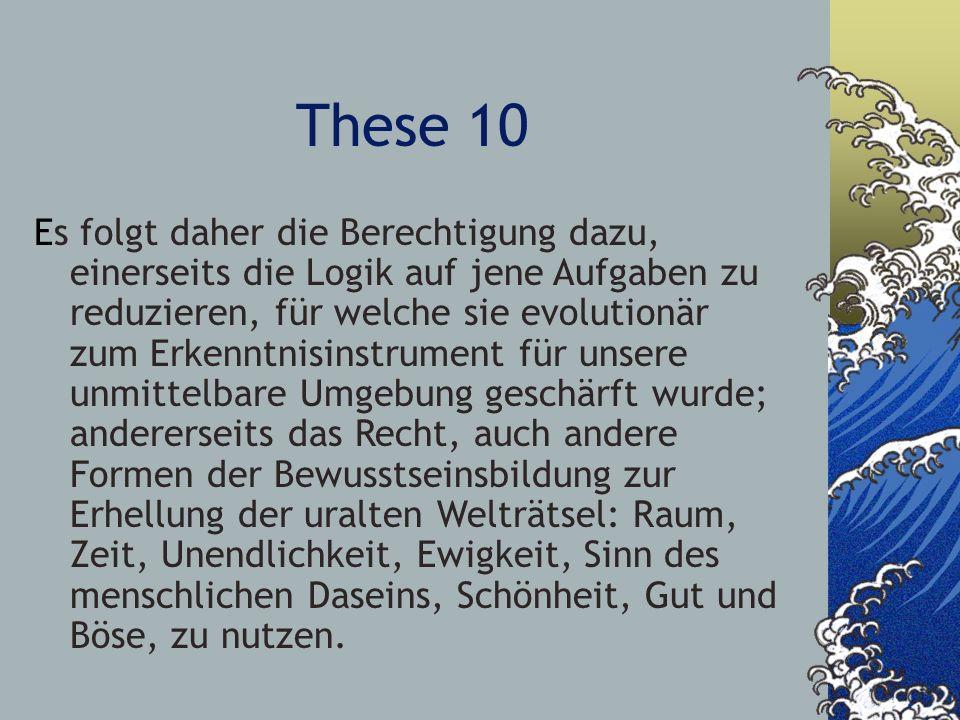 These 10 Es folgt daher die Berechtigung dazu, einerseits die Logik auf jene Aufgaben zu reduzieren, für welche sie evolutionär zum Erkenntnisinstrume