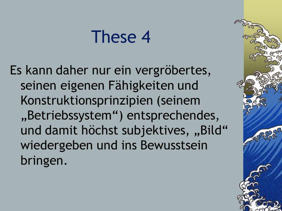These 4 Es kann daher nur ein vergröbertes, seinen eigenen Fähigkeiten und Konstruktionsprinzipien (seinem Betriebssystem) entsprechendes, und damit h