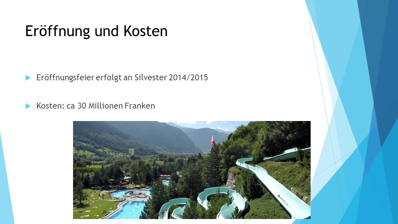 Eröffnung und Kosten Eröffnungsfeier erfolgt an Silvester 2014/2015 Kosten: ca 30 Millionen Franken