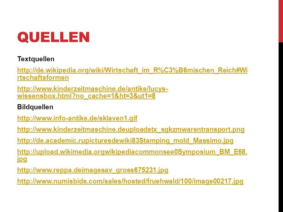 QUELLEN Textquellen http://de.wikipedia.org/wiki/Wirtschaft_im_R%C3%B6mischen_Reich#Wi rtschaftsformen http://www.kinderzeitmaschine.de/antike/lucys- wissensbox.html?no_cache=1&ht=3&ut1=8 Bildquellen http://www.info-antike.de/sklaven1.gif http://www.kinderzeitmaschine.deuploadstx_sgkzmwarentransport.png http://de.academic.rupicturesdewiki83Stamping_mold_Massimo.jpg http://upload.wikimedia.orgwikipediacommonsee0Symposium_BM_E68.
