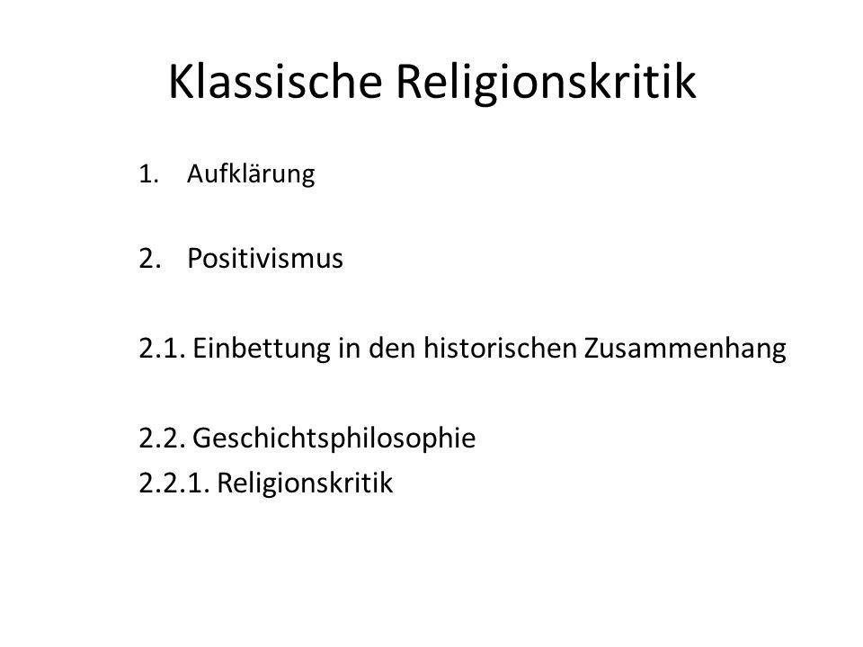 Klassische Religionskritik 1.Aufklärung 2.Positivismus 2.1. Einbettung in den historischen Zusammenhang 2.2. Geschichtsphilosophie 2.2.1. Religionskri