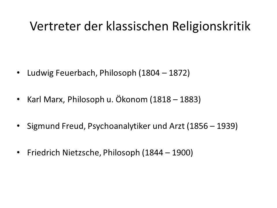 Vertreter der klassischen Religionskritik Ludwig Feuerbach, Philosoph (1804 – 1872) Karl Marx, Philosoph u. Ökonom (1818 – 1883) Sigmund Freud, Psycho