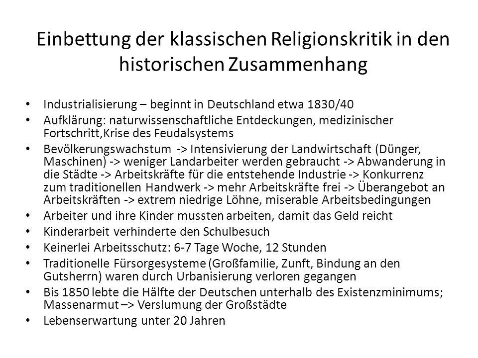 Einbettung der klassischen Religionskritik in den historischen Zusammenhang Industrialisierung – beginnt in Deutschland etwa 1830/40 Aufklärung: natur