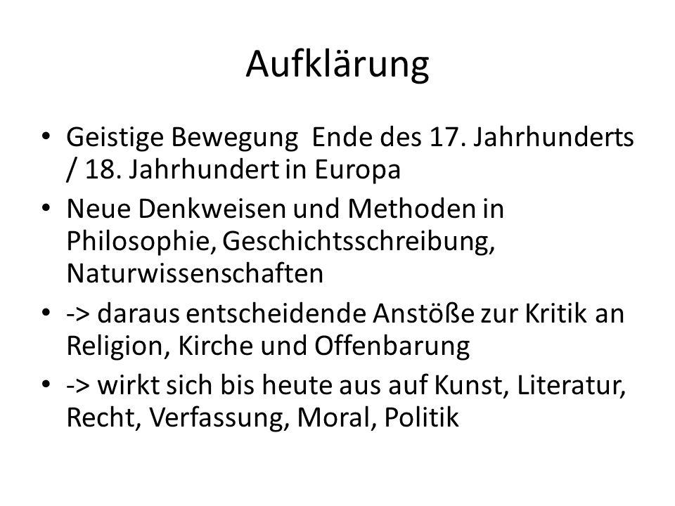 Aufklärung Geistige Bewegung Ende des 17. Jahrhunderts / 18. Jahrhundert in Europa Neue Denkweisen und Methoden in Philosophie, Geschichtsschreibung,