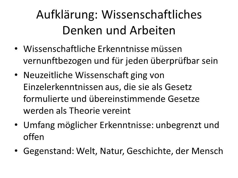 Aufklärung: Wissenschaftliches Denken und Arbeiten Wissenschaftliche Erkenntnisse müssen vernunftbezogen und für jeden überprüfbar sein Neuzeitliche W