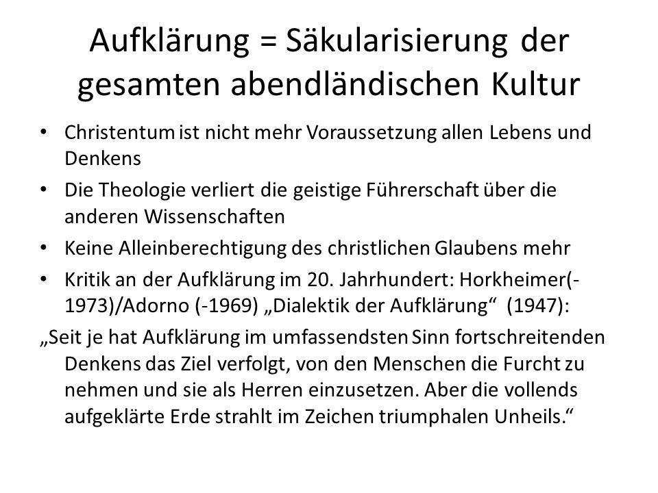 Aufklärung = Säkularisierung der gesamten abendländischen Kultur Christentum ist nicht mehr Voraussetzung allen Lebens und Denkens Die Theologie verli