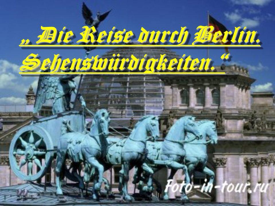 Die Reise durch Berlin. Sehenswürdigkeiten. Die Reise durch Berlin. Sehenswürdigkeiten.