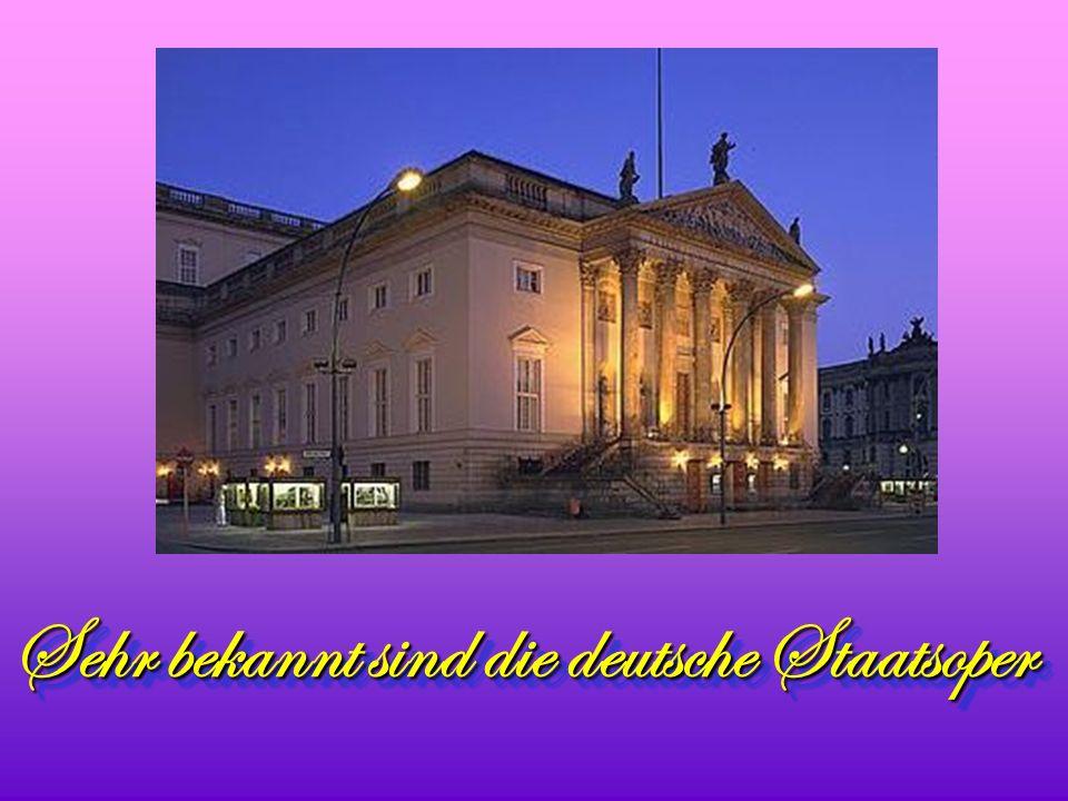 Sehr bekannt sind die deutsche Staatsoper Sehr bekannt sind die deutsche Staatsoper