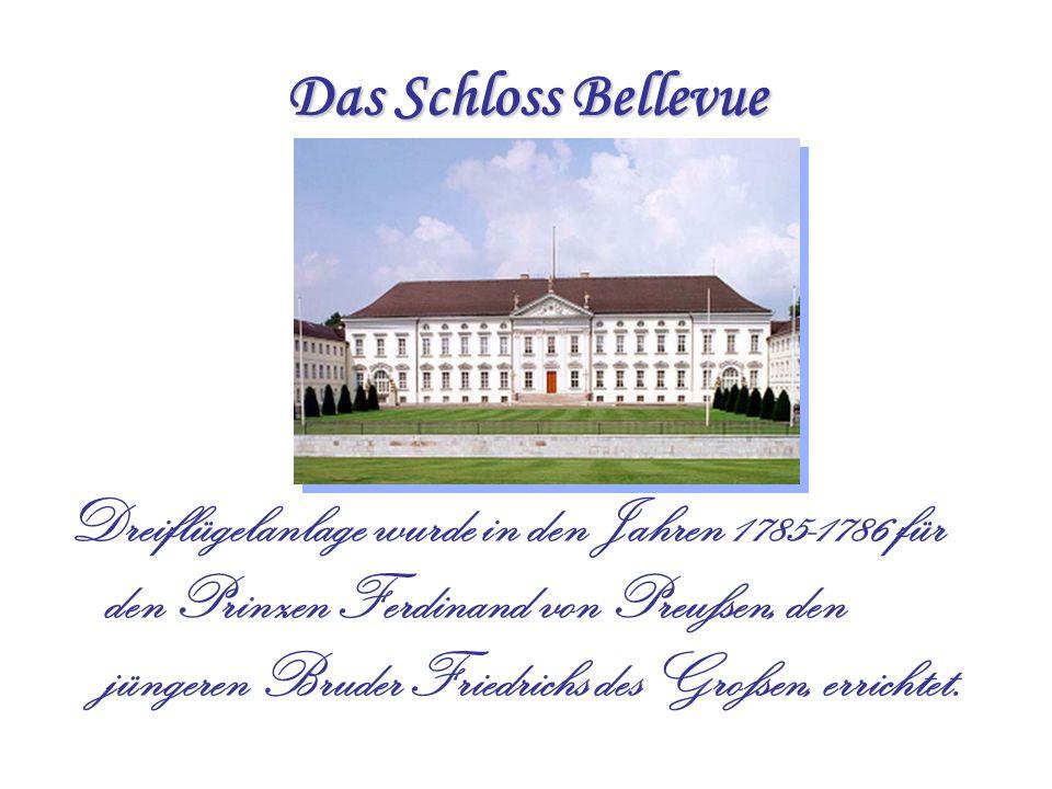 Das Schloss Bellevue Dreiflügelanlage wurde in den Jahren 1785-1786 für den Prinzen Ferdinand von Preußen, den jüngeren Bruder Friedrichs des Großen, errichtet.