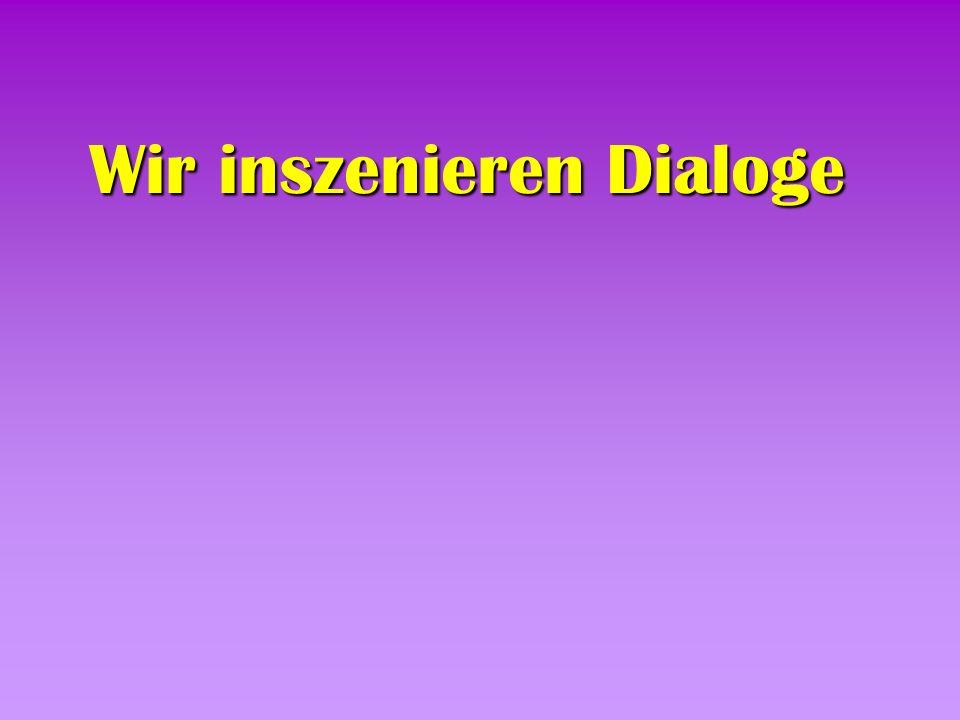 Wir inszenieren Dialoge