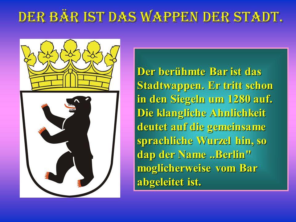 Der Bär ist das Wappen der Stadt. Der berühmte Bar ist das Stadtwappen. Er tritt schon in den Siegeln um 1280 auf. Die klangliche Ahnlichkeit deutet a