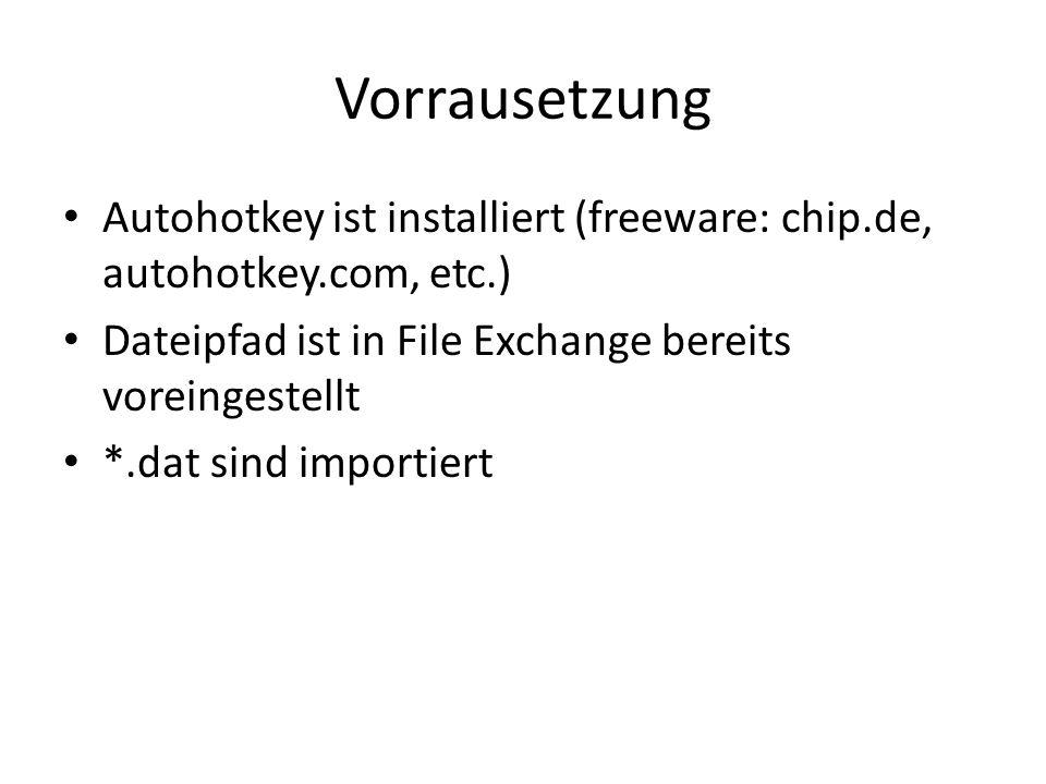 Vorrausetzung Autohotkey ist installiert (freeware: chip.de, autohotkey.com, etc.) Dateipfad ist in File Exchange bereits voreingestellt *.dat sind importiert