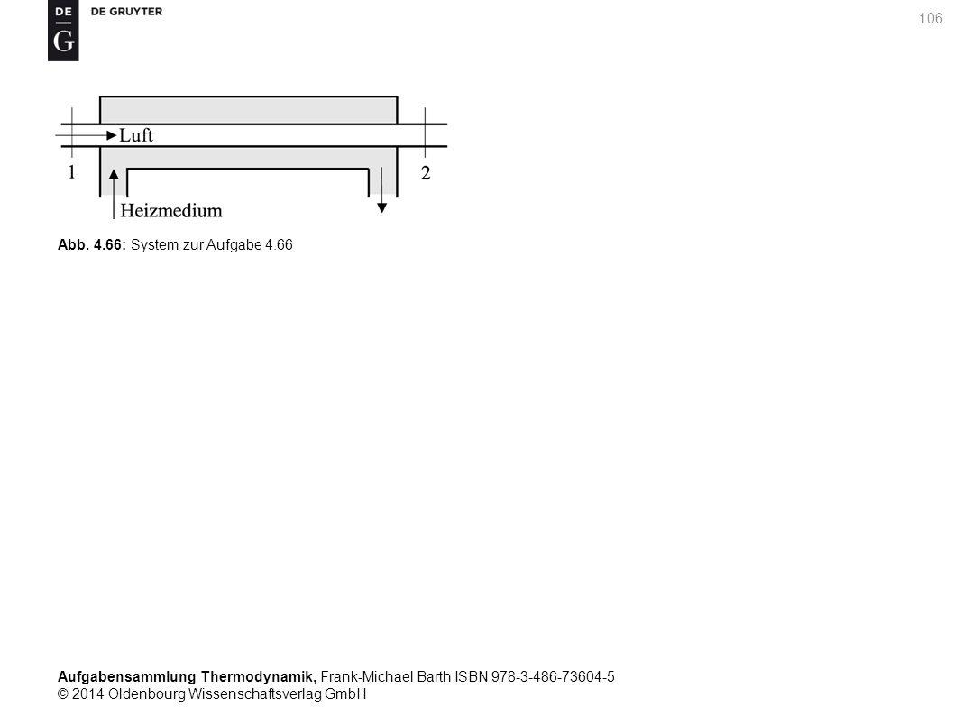 Aufgabensammlung Thermodynamik, Frank-Michael Barth ISBN 978-3-486-73604-5 © 2014 Oldenbourg Wissenschaftsverlag GmbH 106 Abb.