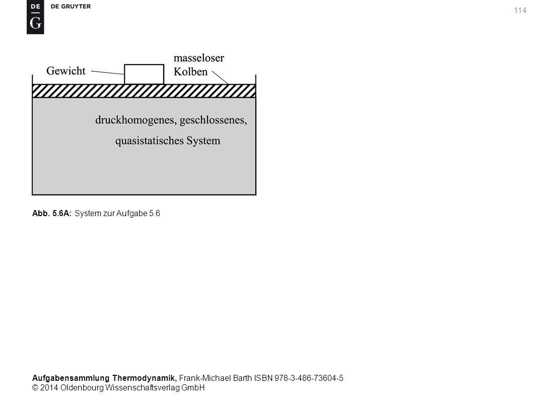 Aufgabensammlung Thermodynamik, Frank-Michael Barth ISBN 978-3-486-73604-5 © 2014 Oldenbourg Wissenschaftsverlag GmbH 114 Abb.