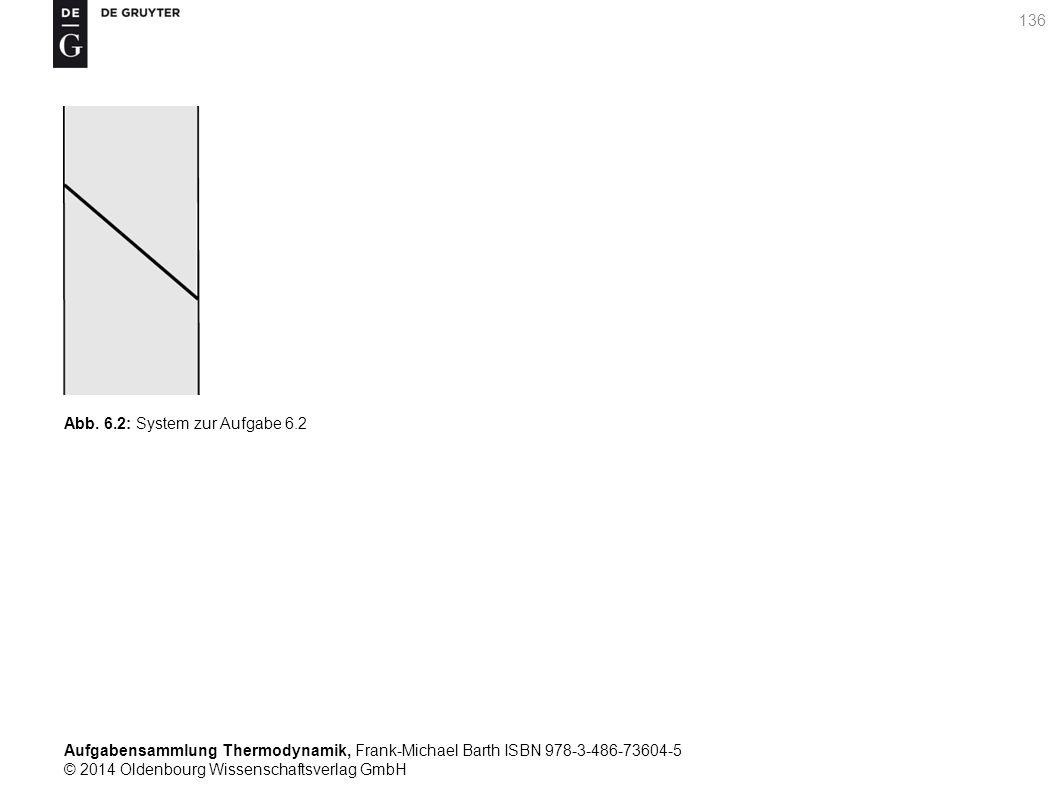Aufgabensammlung Thermodynamik, Frank-Michael Barth ISBN 978-3-486-73604-5 © 2014 Oldenbourg Wissenschaftsverlag GmbH 136 Abb.