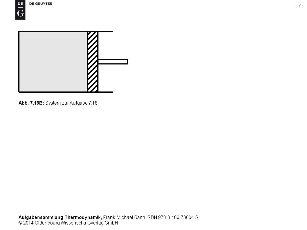 Aufgabensammlung Thermodynamik, Frank-Michael Barth ISBN 978-3-486-73604-5 © 2014 Oldenbourg Wissenschaftsverlag GmbH 177 Abb.